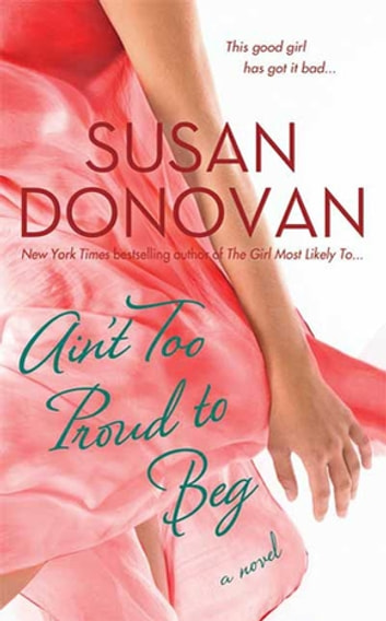 Ain't Too Proud to Beg - A Novel ebook by Susan Donovan