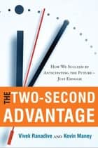 The Two-Second Advantage - How We Succeed by Anticipating the Future--Just Enough ebook by Vivek Ranadive, Kevin Maney