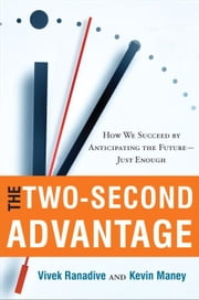 The Two-Second Advantage - How We Succeed by Anticipating the Future--Just Enough ebook by Vivek Ranadive,Kevin Maney