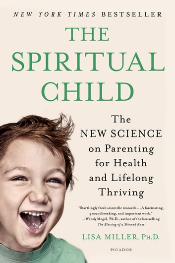 The Spiritual Child - The New Science on Parenting for Health and Lifelong Thriving ebook by Dr. Lisa Miller