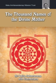 The Thousand Names Of The Divine Mother: Shri Lalita Sahasranama - (Fixed Layout Edition) ebook by Dr. M.N. Namboodiri,Prof. K.V. Dev,Amma