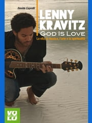 Lenny Kravitz. God Is Love - La vita, la musica, l'arte e la spiritualità. ebook by Davide Caprelli