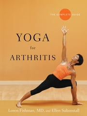 Yoga for Arthritis: The Complete Guide ebook by Loren Fishman, MD,Ellen Saltonstall, MD
