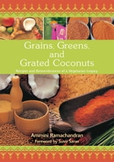 Grains, Greens, and Grated Coconuts - Recipes and Remembrances of a Vegetarian Legacy ebook by Ammini Ramachandran