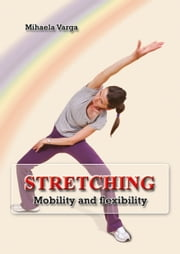 Stretching: Mobility and Flexibility ebook by Mihaela Varga