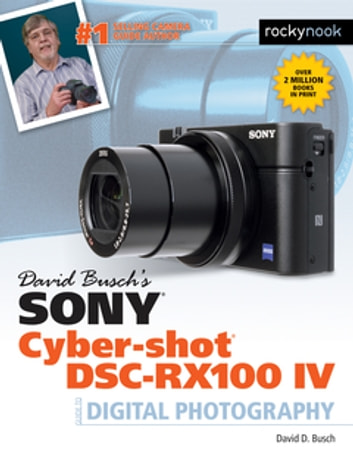 David Busch's Sony Cyber-shot DSC-RX100 IV - Guide to Digital Photography ebook by David Busch