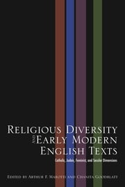 Religious Diversity and Early Modern English Texts - Catholic, Judaic, Feminist, and Secular Dimensions ebook by Arthur F. Marotti