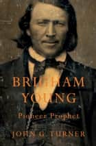 Brigham Young ebook by John G. Turner