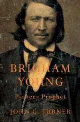 Brigham Young - Pioneer Prophet ebook by John G. Turner
