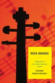 Rock Brands - Selling Sound in a Media Saturated Culture ebook by Elizabeth Barfoot Christian,Jeremy V. Adolphson,Bob Batchelor,Michael Bertrand,Hazel Cole,Charles Conaway,Daniel Cochece Davis,Bryan P. Delaney,Dedria Givens-Carroll,Heidi M. Kettler,Jacqueline Lambiase,Jordan McClain,Mary Nash-Wood,Staci Parks,Heather Pinson,Mary Beth Ray,Dave Robinson,Alison F. Slade,Deborah Clark Vance