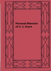 Personal Memoirs of U. S. Grant, Complete ebook by Ulysses S. Grant
