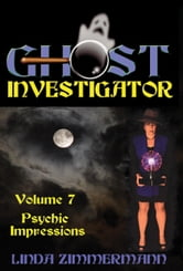 Ghost Investigator Volume 7: Psychic Impressions ebook by Linda Zimmermann