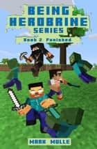 Being Herobrine, Book 2: Punished ebook by Mark Mulle
