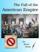 The Fall of the American Empire ebook by Kevin Grant