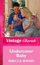 Undercover Baby (Mills & Boon Vintage Cherish) ebook by Rebecca Winters