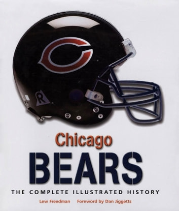 Chicago Bears - The Complete Illustrated History ebook by Lew Freedman