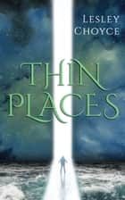 Thin Places ebook by Lesley Choyce