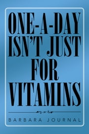 ONE-A-DAY ISN'T JUST FOR VITAMINS ebook by Barbara Journal