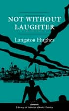 Not Without Laughter: A Novel - A Library of America eBook Classic ebook by Langston Hughes