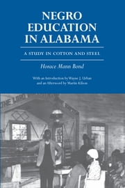 Negro Education in Alabama - A Study in Cotton and Steel ebook by Horace Mann Bond,Martin Kilson,Wayne J. Urban