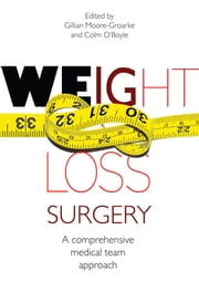 Weight Loss Surgery: A Comprehensive Medical Team Approach ebook by Dr. Gillian Moore  Groarke,Dr. Colm O'Boyle
