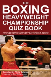 The Boxing Heavyweight Championship Quiz Book - 101 Questions on British Heavyweight Boxing ebook by Philip Solomon