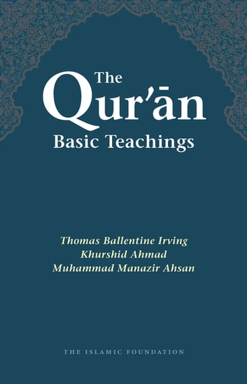 The Qur'an: Basic Teachings ebook by T. B. Irving,Khurshid Ahmad,M. Manazir Ahsan