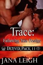 Trace:Following Your Destiny ebook by Jana Leigh