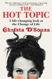 The Hot Topic - A Life-Changing Look at the Change of Life ebook by Christa D'Souza