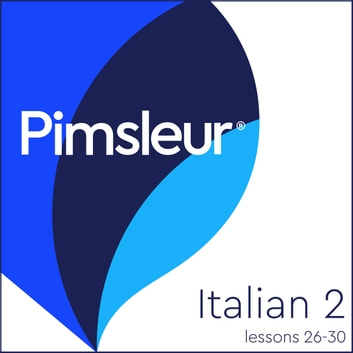 Pimsleur Italian Level 2 Lessons 26-30 - Learn to Speak and Understand Italian with Pimsleur Language Programs audiobook by Pimsleur