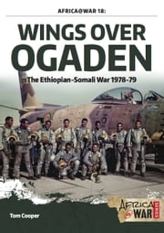 Wings over Ogaden - The Ethiopian–Somali War, 1978–1979 ebook by Tom Cooper