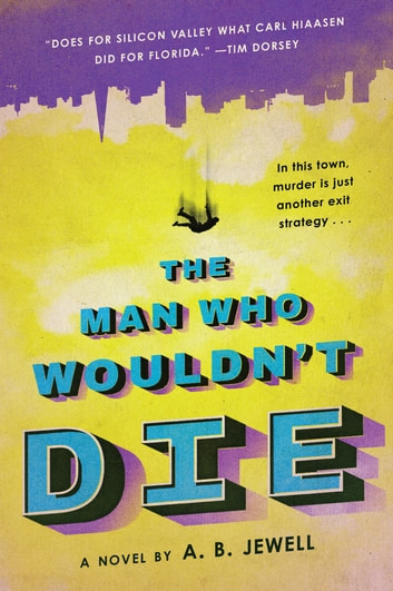 The Man Who Wouldn't Die - A Novel ebook by A. B. Jewell