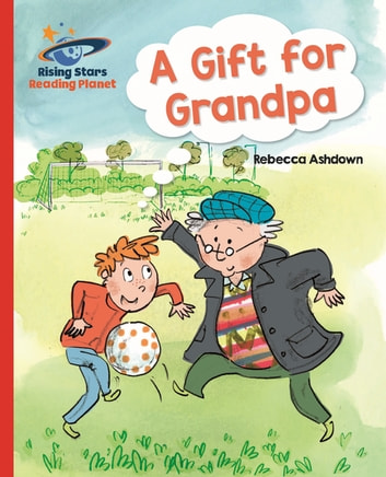 Reading Planet - A Gift for Grandpa - Red A: Galaxy ebook by Rebecca Ashdown