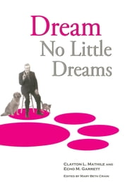 Dream No Little Dreams ebook by Clayton L. Mathile,Echo M. Garrett,Mary Beth Crain