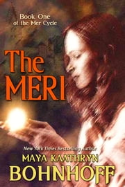 The Meri - Book One of the Mer Cycle ebook by Maya Kaathryn Bohnhoff