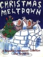 Christmas Meltdown - A Reynolds Unwrapped Collection ebook by Dan Reynolds