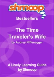 Shmoop Bestsellers Guide: The Time Traveler's Wife ebook by Shmoop
