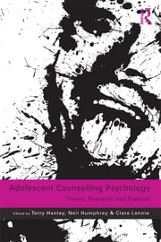 Adolescent Counselling Psychology - Theory, Research and Practice ebook by Terry Hanley,Neil Humphrey,Clare Lennie