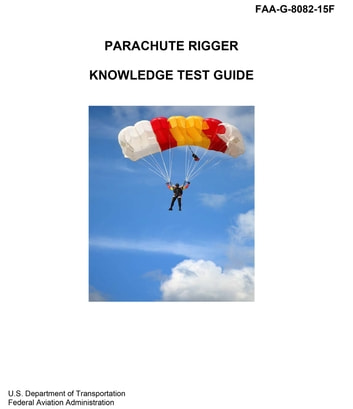 Parachute Rigger Knowledge Test Guide ebook by FAA