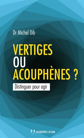 Vertiges ou acouphènes ? - Distinguer pour agir ebook by Michel Dib