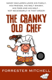 The Cranky Old Chef ebook by Forrester Mitchell