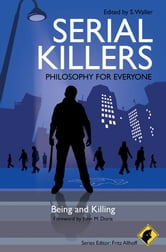Serial Killers - Philosophy for Everyone - Being and Killing ebook by Fritz Allhoff