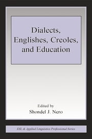 Dialects, Englishes, Creoles, and Education ebook by Shondel J. Nero