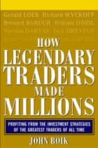 How Legendary Traders Made Millions ebook by John Boik