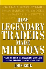 How Legendary Traders Made Millions - Profiting From the Investment Strategies of the Gretest Traders of All time ebook by John Boik