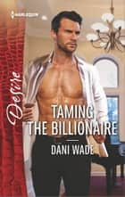 Taming the Billionaire ebook by Dani Wade
