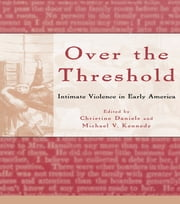 Over the Threshold - Intimate Violence in Early America ebook by