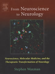 From NEUROSCIENCE To NEUROLOGY - Neuroscience, Molecular Medicine, and the Therapeutic Transformation of Neurology ebook by Stephen Waxman