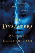 The Dysasters ebook by P. C. Cast, Kristin Cast