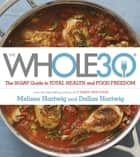 The Whole 30 - The official 30-day FULL-COLOUR guide to total health and food freedom ebook by Dallas Hartwig, Melissa Hartwig
